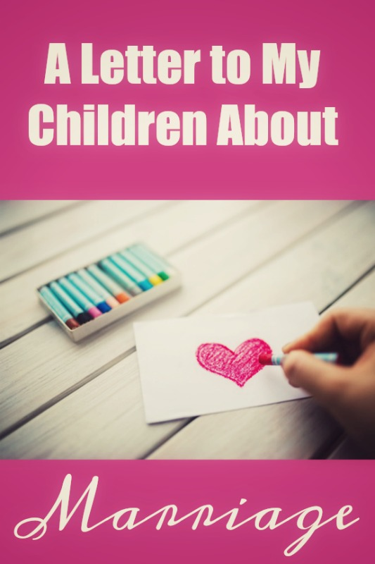 A Letter to My Children About Marriage