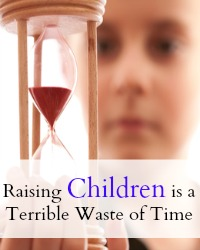 raising-children-is-a-terrible-waste-of-time