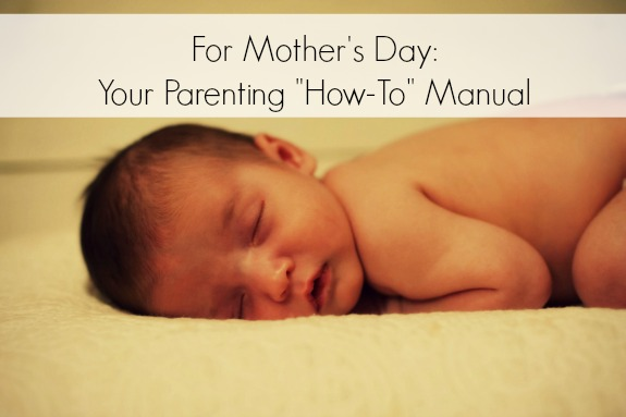 For Mother's Day: Your How-To Parenting Manual