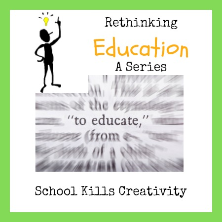Rethinking Education: School Kills Creativity