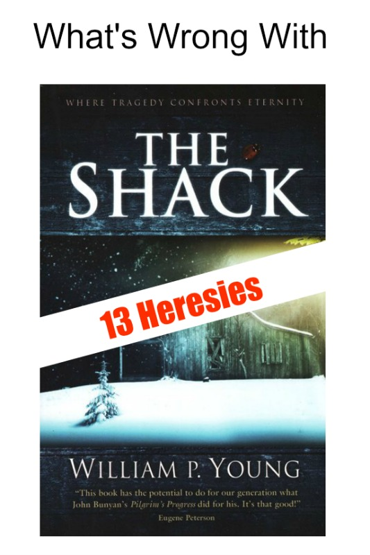 Whats Wrong With The Shack 13 Heresies Generation