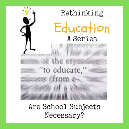 Rethinking Education: Are School Subjects Necessary