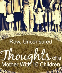 raw-uncensored-thoughts-mother-10-children